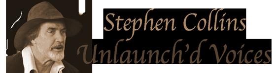 Stephen Collins, Unlaunch'd Voices